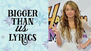 Bigger than us lyrics | Hannah Montana | Miley Cyrus