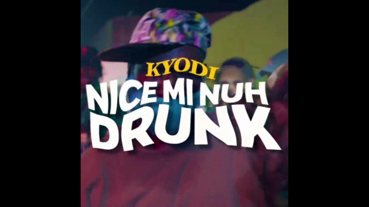 Download Kyodi - Me Nice Mi Nuh Drunk (Official Audio)