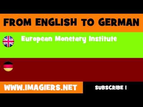 FROM ENGLISH TO GERMAN = European Monetary Institute
