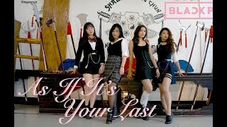 BLACKPINK - 마지막처럼 (AS IF IT'S YOUR LAST) Dance Cover ◁ Don't w...