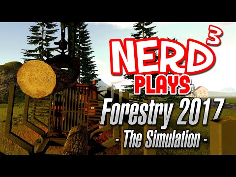 Nerd³ Plays... Forestry 2017 - The Simulation