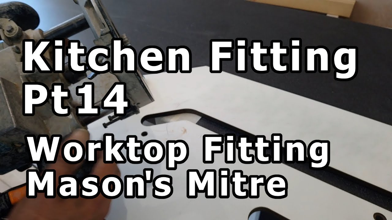 Kitchen Fitting Pt14 Worktop Fitting Cutting The Mason Mitre Youtube