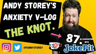 Anxiety V-log number 87 - The Knot Hosted by awkward Comedian Andy Storey.