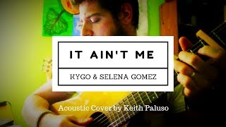 IT AIN'T ME - KYGO & SELENA GOMEZ - ACOUSTIC AMERICANA (Cover by Keith Paluso)