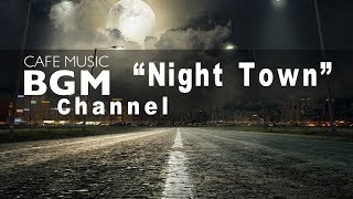 "Cafe Music BGM channel - NEW SONGS ""Night Town"""