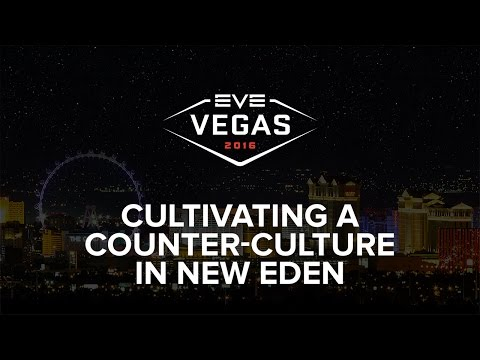 EVE Vegas 2016 - Cultivating a Counter-Culture in New Eden