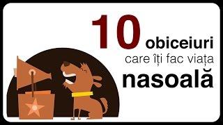 10 obiceiuri care îți fac viața nasoală