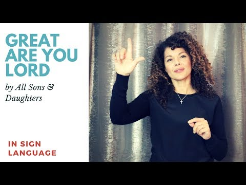 Great Are You Lord by All Sons and Daughters in Sign Language and CC