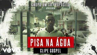 Grupo Um Só Propósito - Pisa Na Água (Música Gospel - Clipe Pagode Gospel)