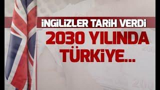 İngilizler tarih verdi! 2030 yılında Türkiye....