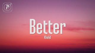 Khalid - Better (Lyrics)
