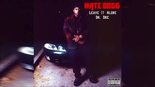 Nate Dogg - Leave It Alone ft Dr Dre Explicit