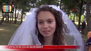 Antalya da Çocuk Gelin Deneyi 12 yaşında gelin