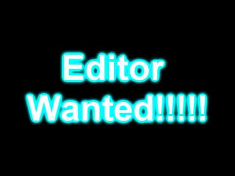 EDITOR WANTED - MUST WATCH