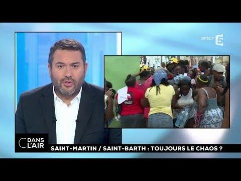 Saint-Martin / Saint-Barth : toujours le chaos ? #cdanslair 16.09.2017