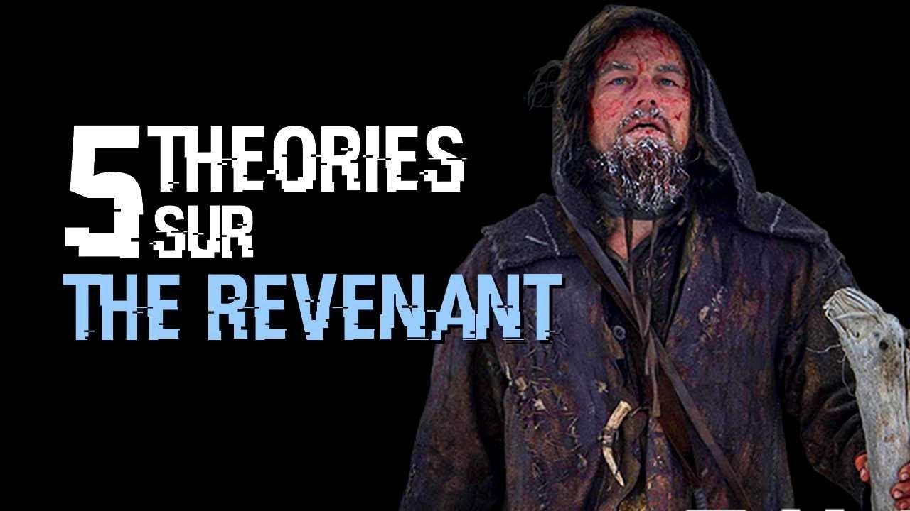 5 THEORIES SUR THE REVENANT (#60)