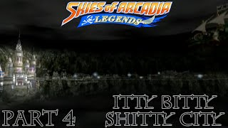 Skies of Arcadia: Legends [Part 4 - Itty Bitty Shitty City]