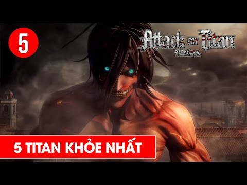 Top 5 TiTan mạnh nhất trong Attack On Titan - Shounen Action