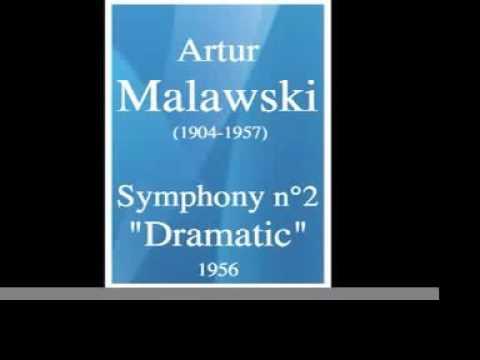Artur Malawski (1904-1957) : Symphony No. 2 « Dramatic » (1956)