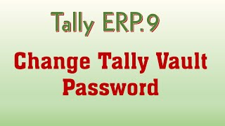 how to Change tally vault password in Tally ERP 9