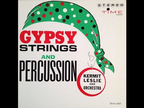 Kermit Leslie 'Gypsy Strings & Percussion' 1961 STEREO Space Age Mood Exotica FULL ALBUM