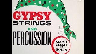 "Kermit Leslie ""Gypsy Strings & Percussion"" 1961 STEREO Space Age Mood Exotica FULL ALBUM"