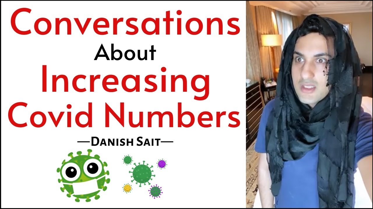 Conversations About Increasing Covid Numbers | Danish Sait