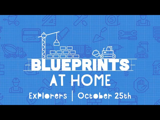 Explorers At Home: Blueprints | October 25th