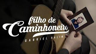 Gabriel Valim - Filho de Caminhoneiro (Música em Homenagem ao Dia dos Pais 2018)