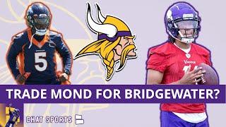 Vikings Trading For Broncos QB Teddy Bridgewater Latest Minnesota Vikings Trade Rumors