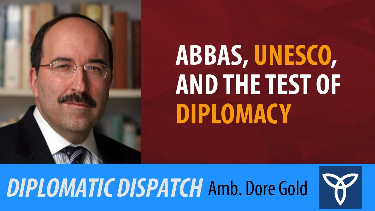 Abbas, UNESCO, and the Test of Diplomacy