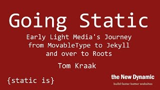 Going Static - Early Light Media's Journey from MovableType to Jekyll and over to Roots - Tom Kraak