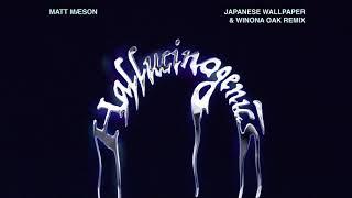 Matt Maeson - Hallucinogenics (Japanese Wallpaper + Winona Oak Remix) [Official Audio]