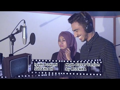Iyeth Bustami SUDAHLAH Male Cover Version by REZZAKA