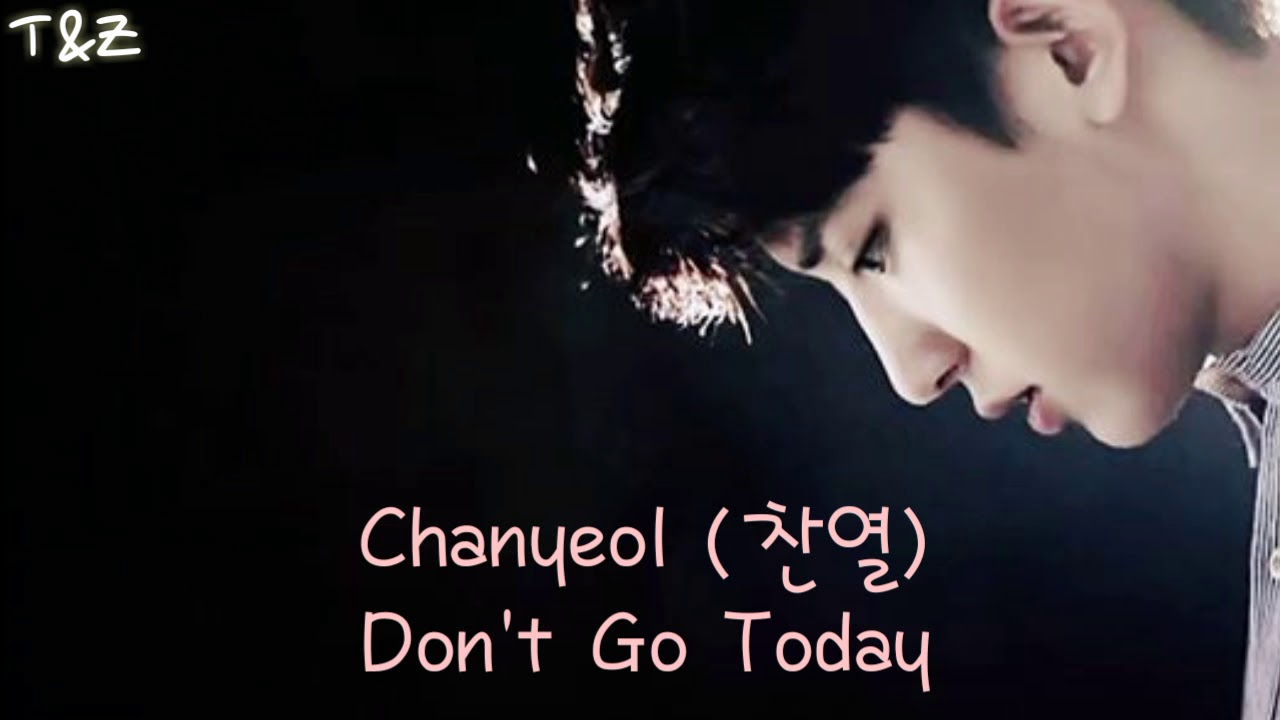Chanyeol 찬열 Don T Go Today Indosub Youtube