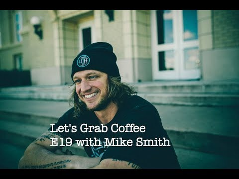 Let's Grab Coffee E19 with Mike Smith