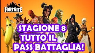 SEASON 8 - ALL THE BATTLE PASS! Fortnite ITA