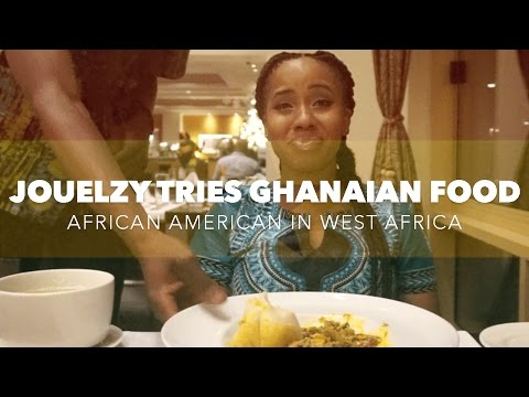 Jouelzy Tries Ghanaian Food | African American in West Afric