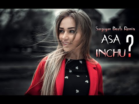 Harout Balyan - Asa Inchu (Sargsyan Beats Remix) 2021