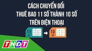 Cách chuyển đổi đầu số thuê bao 11 số thành 10 số trên điện thoại   THDT