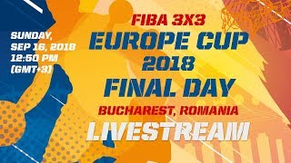 LIVE 🔴 -FIBA 3x3 Europe Cup 2018 - Final Day - Bucharest, Romania