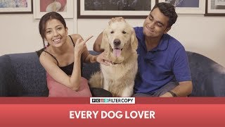 FilterCopy |  Every Dog Lover | Ft. Barkha Singh and Viraj Ghelani