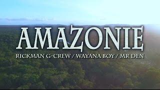 RICKMAN G-CREW - AMAZONIE -   FT WAYANA BOY & MR DEN (official  video)