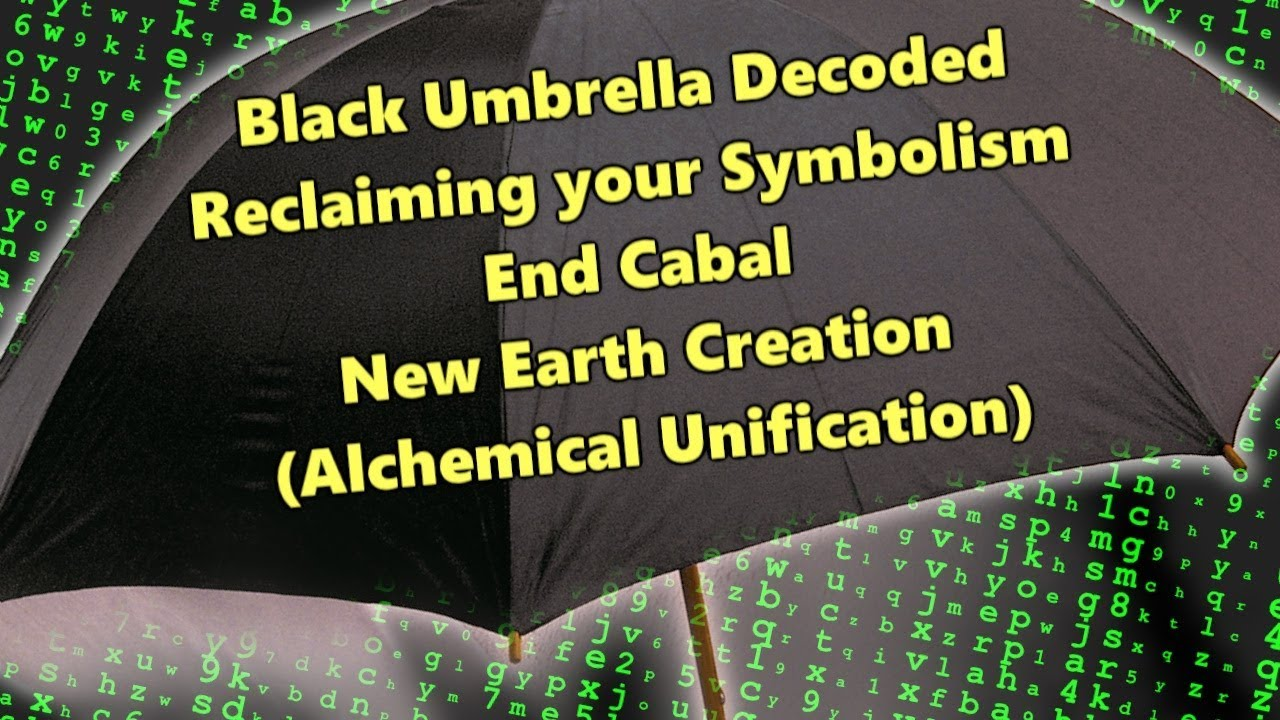 Black Umbrella Decoded - Reclaiming your Symbolism - New Earth Creation (Alchemical Unification)