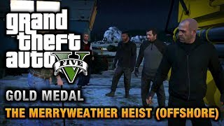 GTA 5 - Mission #32 - The Merryweather Heist (Offshore) [100% Gold Medal Walkthrough]