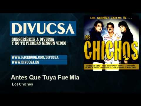 Los Chichos - Antes Que Tuya Fue Mia - Divucsa from YouTube · Duration:  3 minutes 4 seconds