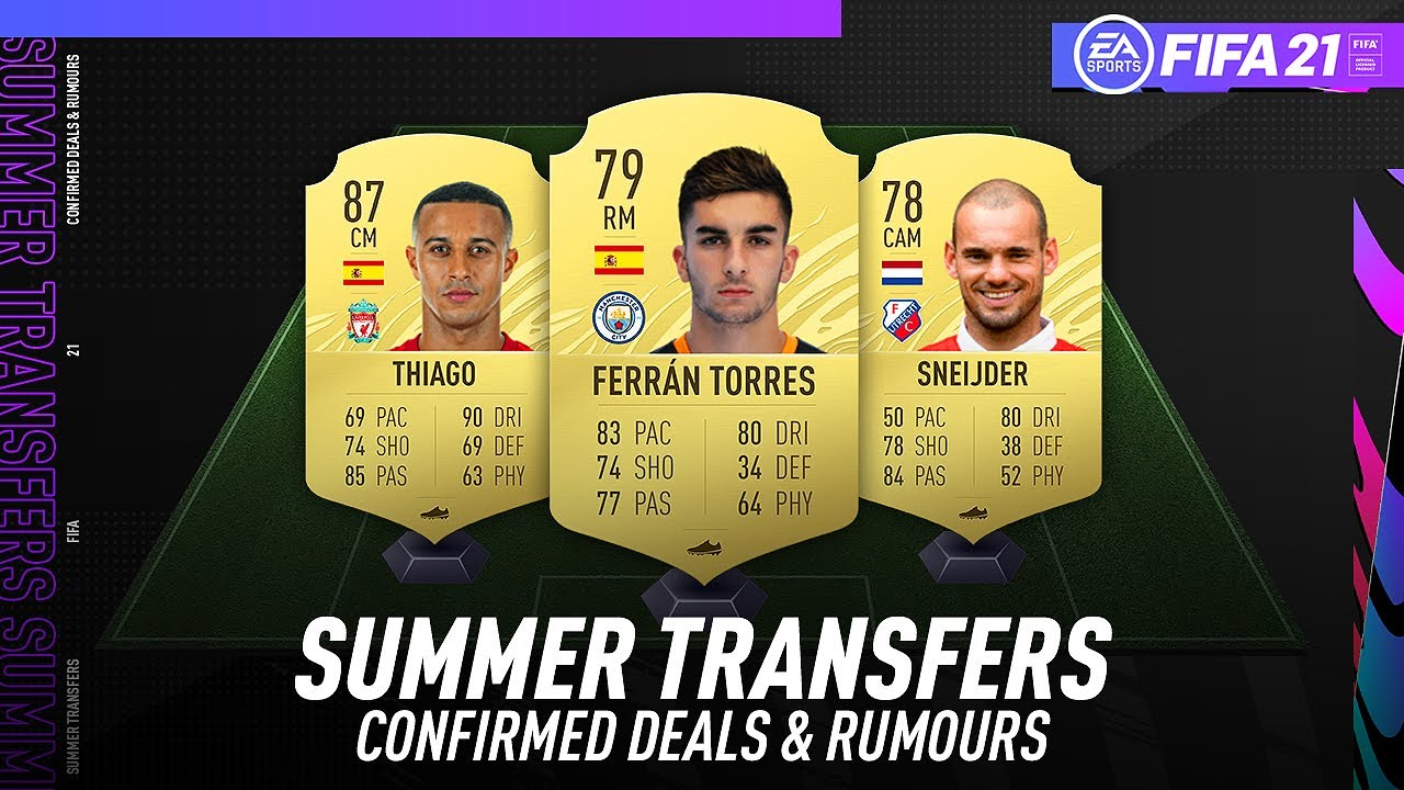 Fifa 21 New Confirmed Summer Transfers Rumours W Ferran Torres Thiago Sneijder More Youtube