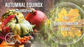 Autumnal Equinox Celebration - Mabon Spiritual Harvest, Fall Transformation Series