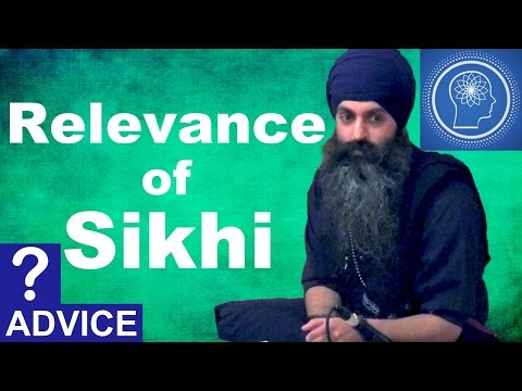 Is the Sikh religion relevant in life? (Sikhism, Sikhi)