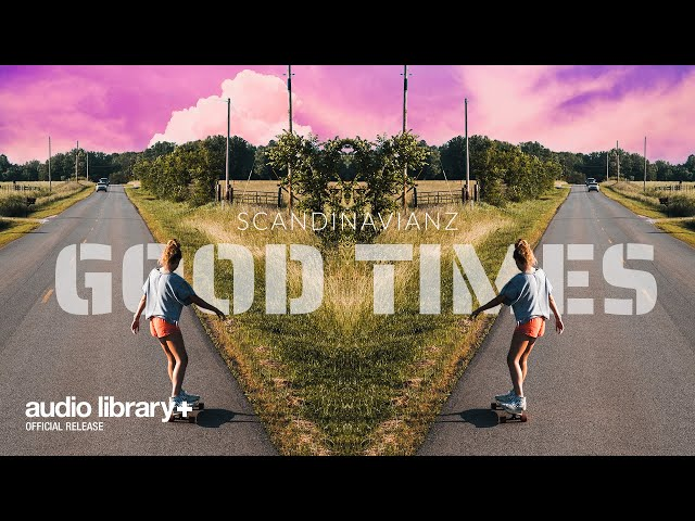 Good Times (Free Music) — Scandianvianz [Audio Library Release]